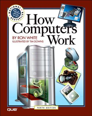 How Computers Work By White, Ron/ Downs, Timothy